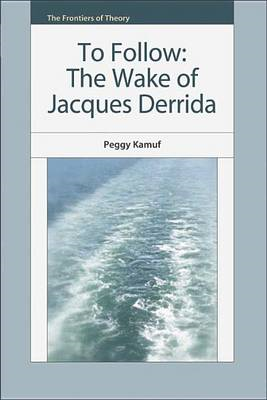 To Follow: The Wake of Jacques Derrida (BOK)