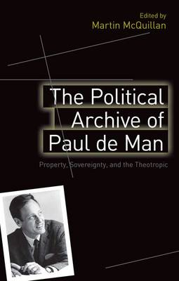 The Political Archive of Paul De Man: Property, Sovereignty and the Theotropic (BOK)