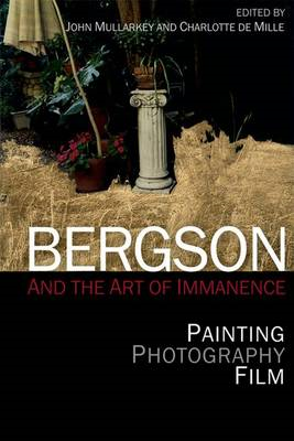 Bergson and the Art of Immanence: Painting, Photography, Film (BOK)
