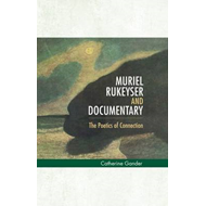 Muriel Rukeyser and Documentary: The Poetics of Connection (BOK)