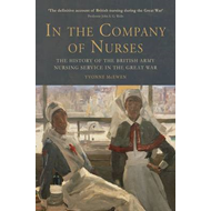 In the Company of Nurses: The History of the British Army Nursing Service in the Great War (BOK)