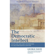 The Democratic Intellect: Scotland and Her Universities in the Nineteenth Century: An Edinburgh Clas (BOK)
