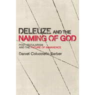 Deleuze and the Naming of God: Post-secularism and the Future of Immanence (BOK)