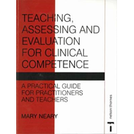 Teaching, Assessing and Evaluation for Clinical Competence: A Practical Guide for Practitioners and (BOK)