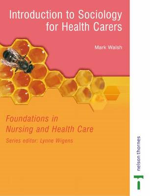 Introduction to Sociology for Health Carers: Foundations in Nursing and Health Care (BOK)
