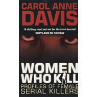 Women Who Kill: Profiles of Female Serial Killers (BOK)