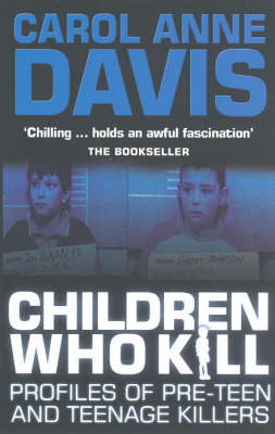 Children Who Kill: Profiles of Pre-teen and Teenage Killers (BOK)