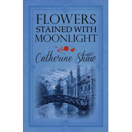 Flowers Stained with Moonlight (BOK)