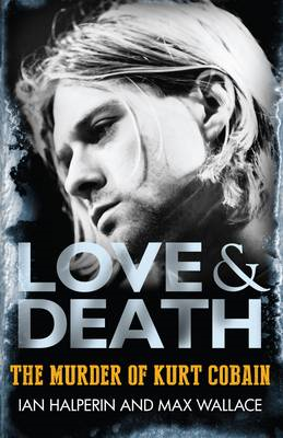 Love & Death the Murder of Kurt Cobain (BOK)