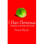I Hate Christmas: A Manifesto for the Modern-day Scrooge (BOK)