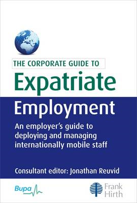 The Corporate Guide to Expatriate Employment: An Employer's Guide to Deploying and Managing Internat (BOK)