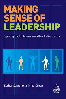 Making Sense of Leadership: Exploring the Five Key Roles Used by Effective Leaders (BOK)