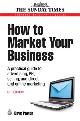 How to Market Your Business: A Practical Guide to Advertising, PR, Selling and Direct and Online Mar (BOK)