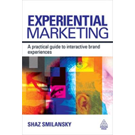 Experiential Marketing: A Practical Guide to Interactive Brand Experiences (BOK)