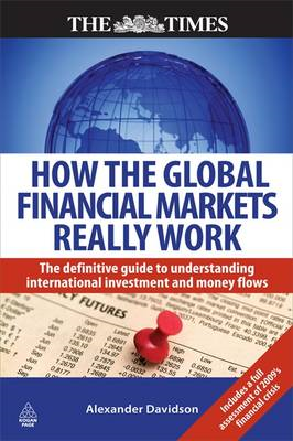How the Global Financial Markets Really Work: The Definitive Guide to Understanding International In (BOK)