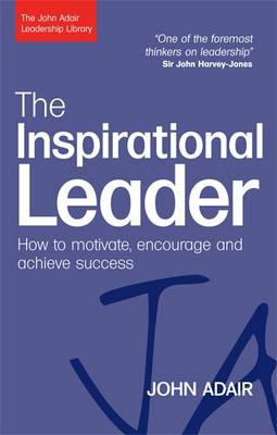 The Inspirational Leader: How to Motivate, Encourage and Achieve Success (BOK)