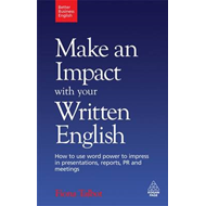 Make an Impact with Your Written English: How to Use Word Power to Impress in Presentations, Reports (BOK)