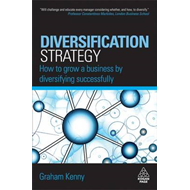 Diversification Strategy: How to Grow a Business by Diversifying Successfully (BOK)