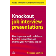 Knockout Job Interview Presentations: How to Present with Confidence, Beat the Competition and Impre (BOK)