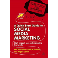 A Quick Start Guide to Social Media Marketing: High Impact Low-Cost Marketing That Works (BOK)