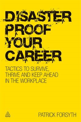 Disaster-proof Your Career: Tactics to Survive, Thrive and Keep Ahead in the Workplace (BOK)