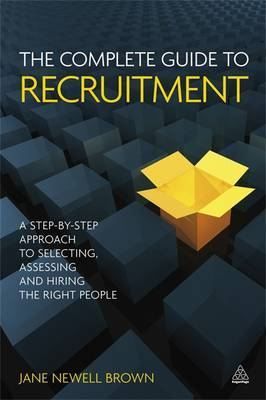The Complete Guide to Recruitment: A Step-by-step Approach to Selecting, Assessing and Hiring the Ri (BOK)