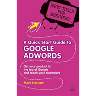 A Quick Start Guide to Google Adwords: Get Your Product to the Top of Google and Reach Your Customer (BOK)