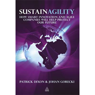 Sustainagility: How Smart Innovation and Agile Companies Will Help Protect Our Future (BOK)