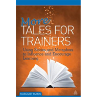 More Tales for Trainers: Using Stories and Metaphors to Influence and Encourage Learning (BOK)
