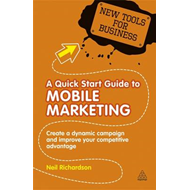 A Quick Start Guide to Mobile Marketing: Create a Dynamic Campaign and Improve Your Competitive Adva (BOK)