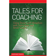 Tales for Coaching: Using Stories and Metaphors with Individuals and Small Groups (BOK)