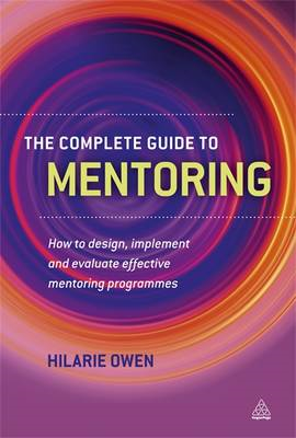 The Complete Guide to Mentoring: How to Design, Implement and Evaluate Effective Mentoring Programme (BOK)