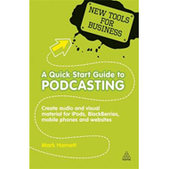 A Quick Start Guide to Podcasting: Create Your Own Audio and Visual Material for Ipods, Blackberries (BOK)