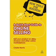 A Quick Start Guide to Online Selling: Sell Your Product on E-bay, Amazon and Other Online Market Pl (BOK)