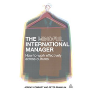 The Mindful International Manager: How to Work Effectively Across Cultures (BOK)