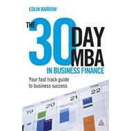 The 30 Day MBA in Business Finance: Your Fast Track Guide to Business Success (BOK)