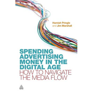 Spending Advertising Money in the Digital Age: How to Navigate the Media Flow (BOK)