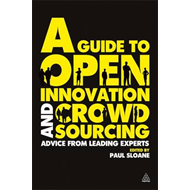 A Guide to Open Innovation and Crowdsourcing: Advice from Leading Experts in the Field (BOK)