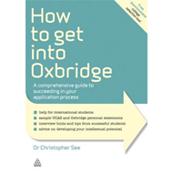How to Get into Oxbridge: A Comprehensive Guide to Succeeding in Your Application Process (BOK)