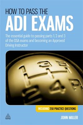 How to Pass the ADI Exams: The Essential Guide to Passing Parts 1, 2 and 3 of the DSA Exams and Beco (BOK)