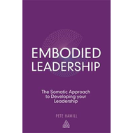 Embodied Leadership: The Somatic Approach to Developing Your Leadership (BOK)
