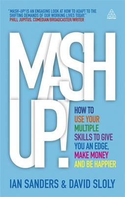 Mash-up!: How to Use Your Multiple Skills to Give You an Edge, Make Money and Be Happier (BOK)