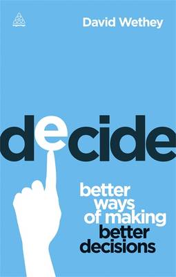 Decide: Better Ways of Making Better Decisions (BOK)