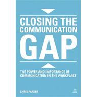 Closing the Communication Gap: The Power and Importance of Communication in the Workplace (BOK)