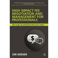 High Impact Fee Negotiation and Management for Professionals: How to Get, Set, and Keep the Fees You (BOK)