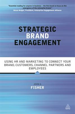 Strategic Brand Engagement: Using HR and Marketing to Connect Your Brand Customers, Channel Partners (BOK)
