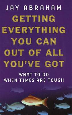 Getting Everything You Can Out of All You've Got: What to Do When Times are Tough (BOK)