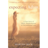 Expecting Adam: A True Story of Birth, Transformation and Unconditional Love (BOK)