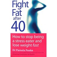 Fight Fat After Forty: How to Stop Being a Stress Eater and Lose Weight Fast (BOK)