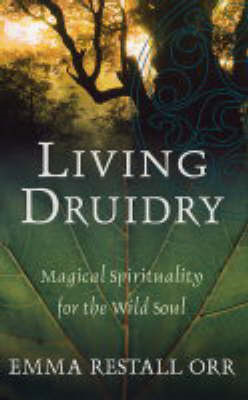 Living Druidry: Magical Spirituality for the Wild Soul (BOK)